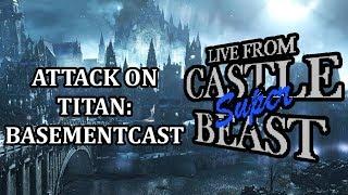 Castle Super Beast Clips: Attack On Titan Basementcast