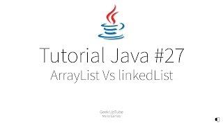 Tutorial java #27 - ArrayList Vs LinkedList