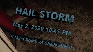 May 2, 2020 @ 10:45PM  Hail Storm South of Shelbyville IL