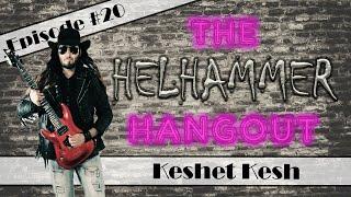 The Helhammer Hangout #20: Keshet Kesh (Guitarist, producer, composer, videographer from Perth, AU)