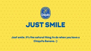 Just smile. It's the natural thing to do when you have a Chiquita Banana. :)