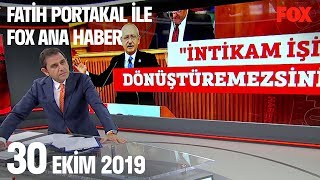30 Ekim 2019 Fatih Portakal ile FOX Ana Haber