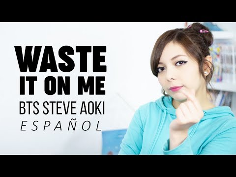 Waste It On Me ♥ Cover Español BTS ♥ Steve Aoki