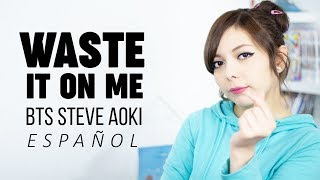 Waste It On Me ♥ Cover Español BTS ♥ Steve Aoki