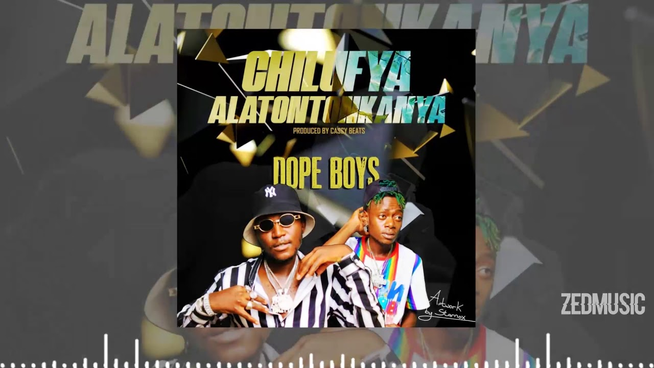 Download Dope Boys - Chilufya Alatontonkanya (Official Audio)    #ZedMusic Zambian Music 2020
