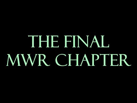 MWR - THE FINAL CHAPTER