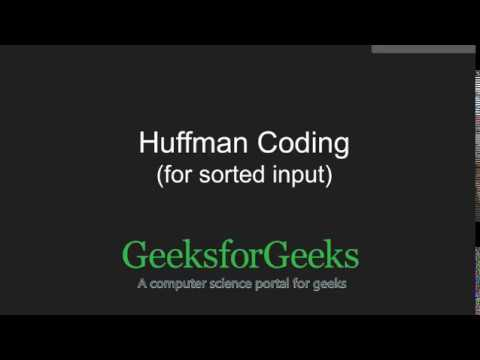 Efficient Huffman Coding for Sorted Input | GeeksforGeeks