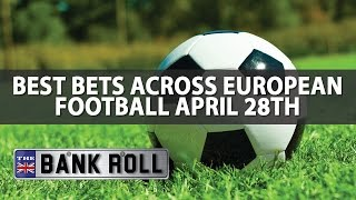 Best bets across european football | the bankroll | w/c fri 28th april