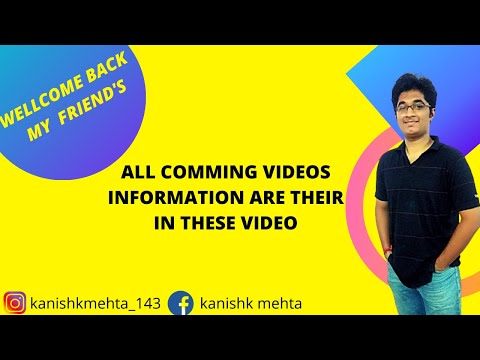 All comming video information are there in these video||kanishk mehta||