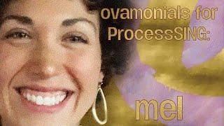 Ovamonials for ProcessSING: Melissa