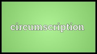 Circumscription Meaning