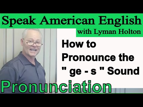 How To Pronounce The Ge - S Sound - Learn English Pronunciation #28: Speak American English