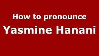 How to pronounce Yasmine Hanani (Arabic/Iraq) - PronounceNames.com