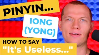 Chinese Pronunciation - NO NEED, It's USELESS! - Pinyin IONG (YONG)