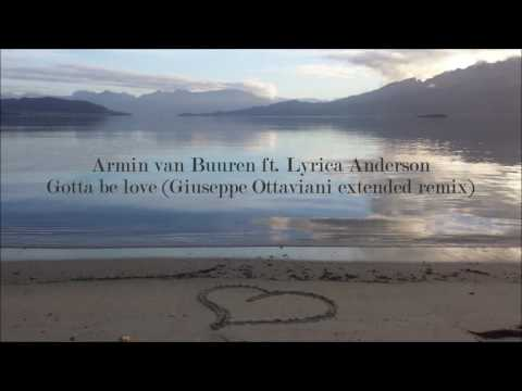 Armin van Buuren ft. Lyrica Anderson - Gotta be love (Giuseppe Ottaviani extended remix)