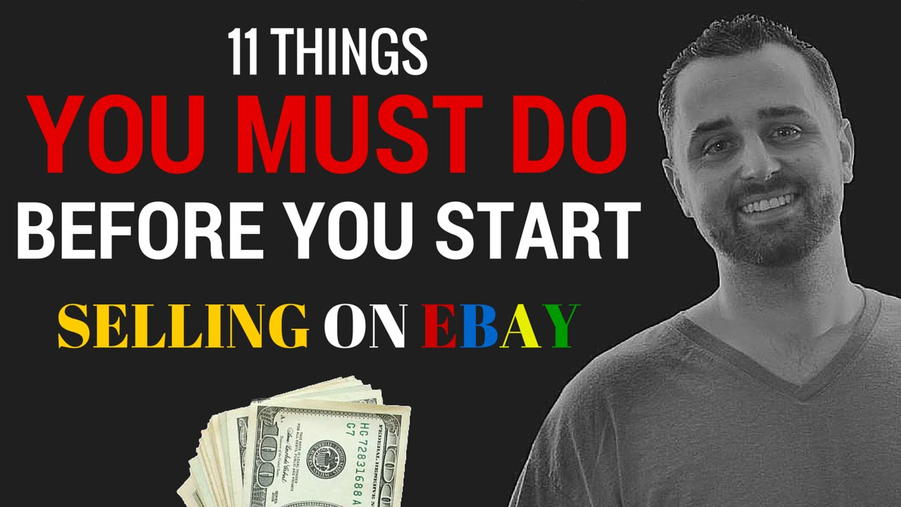11 Things To Do Before You Start Selling On Ebay Youtube
