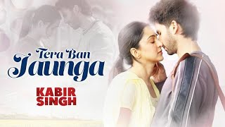 tera-ban-jaunga-full-song-kabir-singh-female-heart-touching-song-tera-naal-taqdeeran