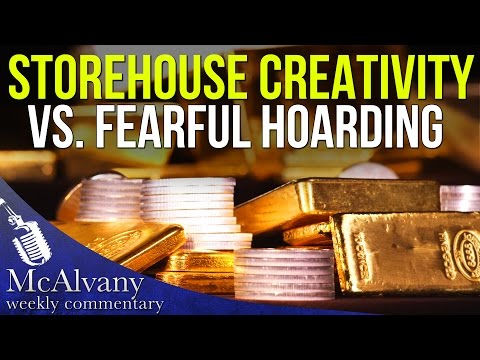 Storehouse Creativity vs. Fearful Hoarding | McAlvany Commentary 2016
