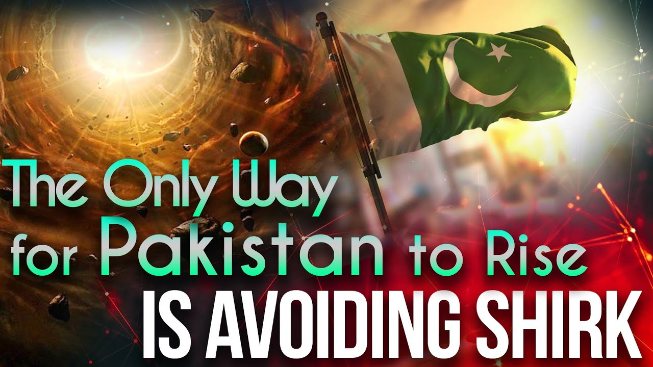 Only Way for Pakistan to Rise is Avoiding Shirk-Key to Success for Muslim Ummah-Shirk in Our Society