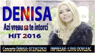 DENISA - AZI VREAU SA TE INTORCI  2016 (MELODIE ORIGINALA) HIT 2016 manele noi