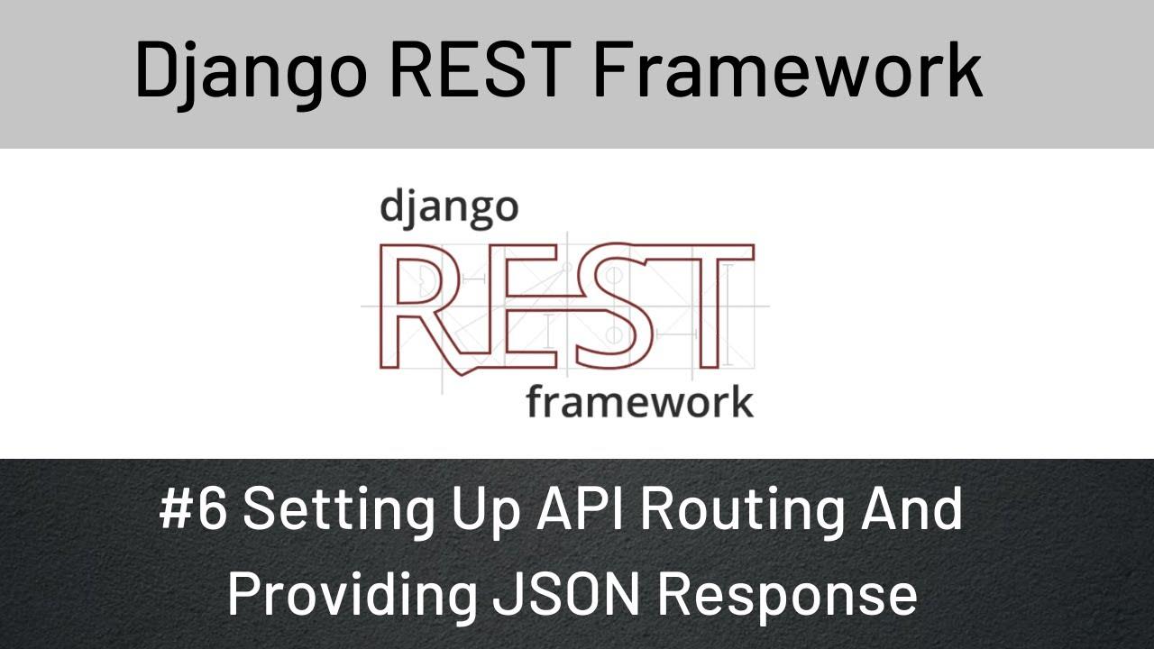 Django REST Framework : #6 Setting Up API Routing And Providing JSON Response