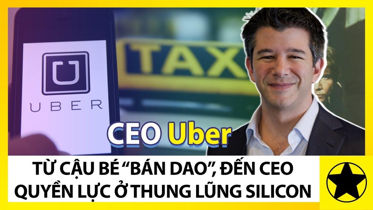 """Ông Chủ Uber - Từ Cậu Bé """"Bán Dao"""", Đến CEO Quyền Lực Của Thung Lũng Silicon"""