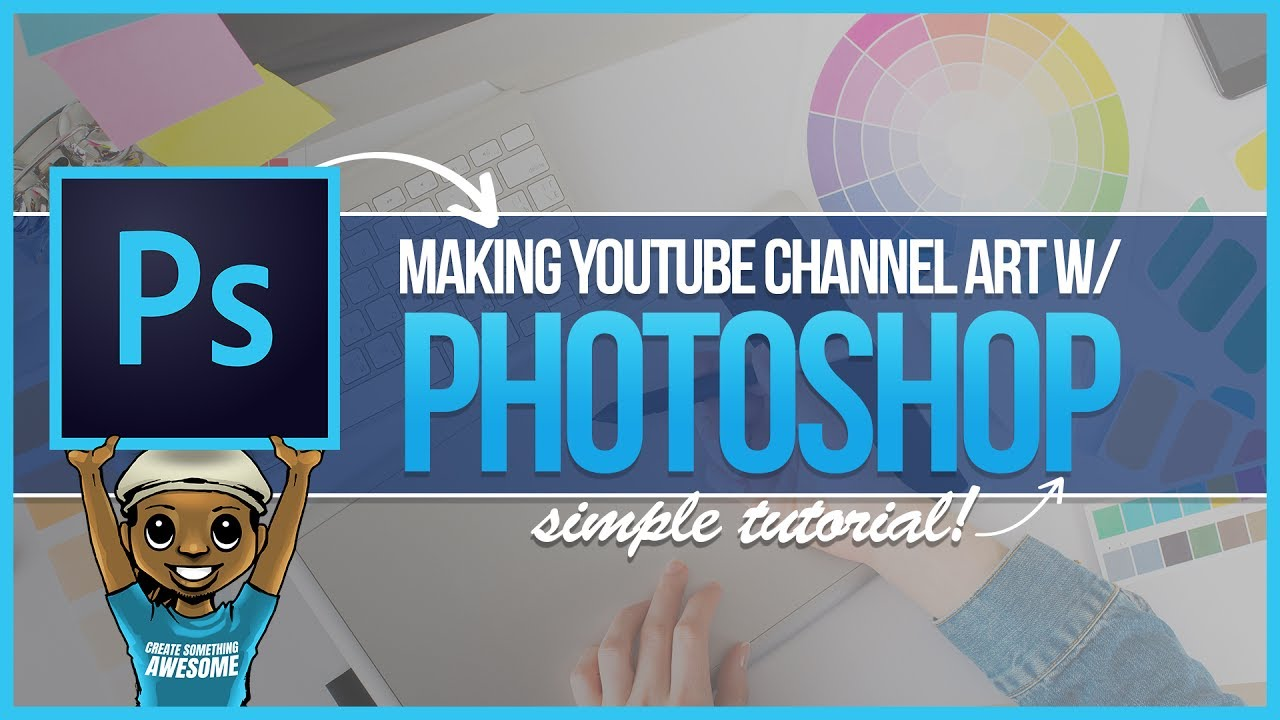 HOW TO MAKE YOUTUBE CHANNEL ART FROM SCRATCH! PHOTOSHOP ...