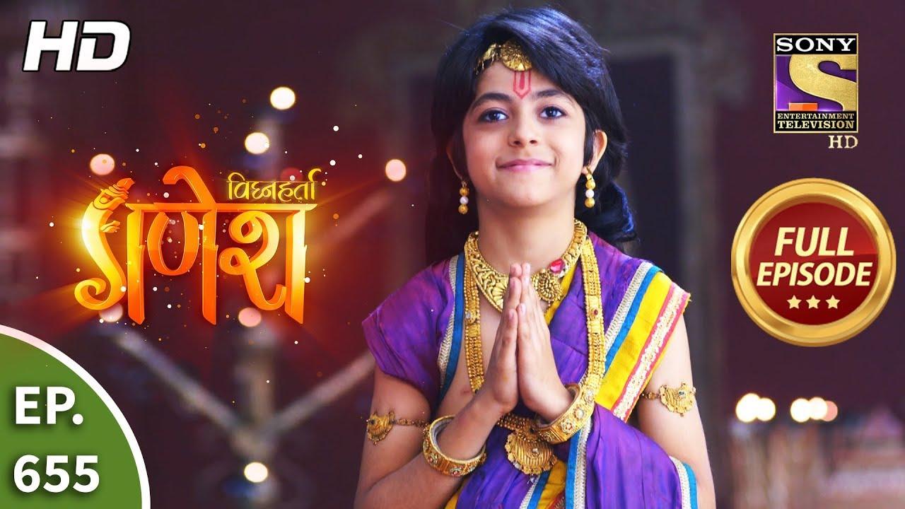 Download Vighnaharta Ganesh - Ep 655 - Full Episode - 24th February, 2020