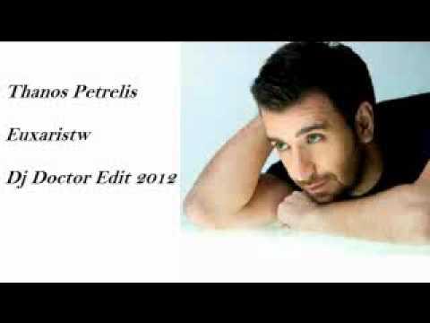 Thanos Petrelis - Euxaristw Dj Doctor Edit 2012 64kbps.wmv