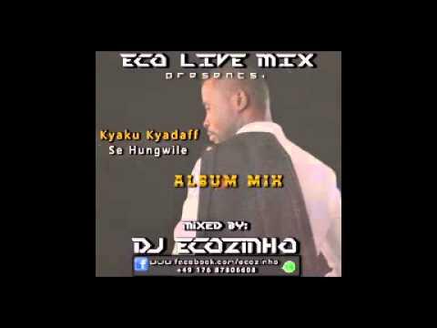 Kyaku Kyadaff - Se Hungwile (2014) Album Completo Mix - Eco Live Mix Com Dj Ecozinho