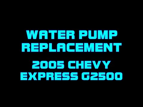 2005 Chevy Express G2500 6.0 - How To Replace The Water Pump