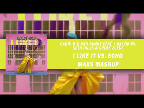 Cardi B & Bad Bunny Feat. J Balvin Vs. Seth Hills & Crime Zcene - I Like It Vs. Echo (Maks Mashup)