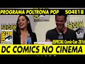 SDCC 2016 (Parte 04 de 06): Painel da DC Comics no Cinema | Poltrona Pop S04E18
