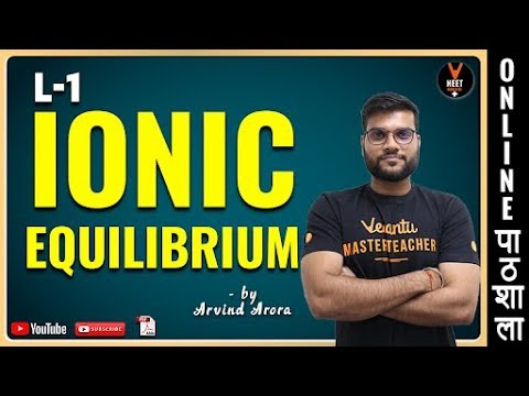 Ionic Equilibrium | L-1 | 11th CBSE | NEET 2020 and  JEE 2020 chemistry | Arvind Arora