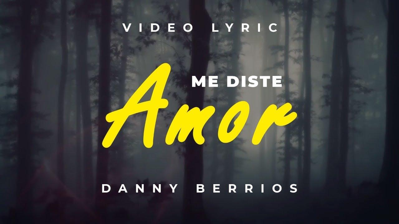 Danny Berrios Me Diste Amor Lyric Video Youtube