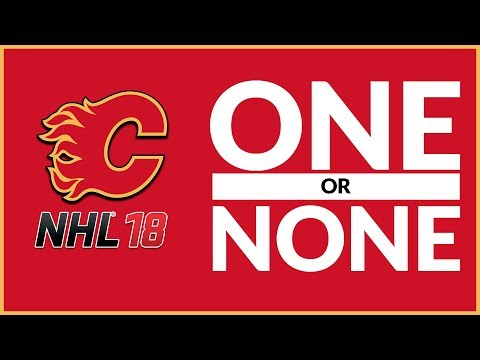 NHL 18: One or None Franchise Challenge! (Calgary Flames)