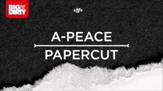 A Peace - Papercut [Big & Dirty Recordings]