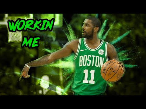 Kyrie Irving Mix 'Workin Me' 2018