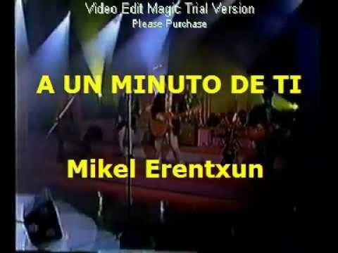 A UN MINUTO DE TI - Mikel Erentxun (LETRA)