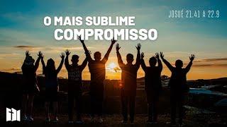 O mais sublime compromisso | Rev. Fabiano Santos