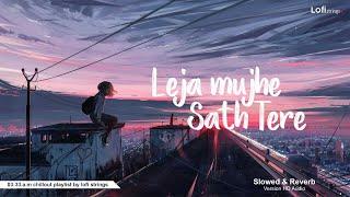 Leja Mujhe Saath Tere | Slowed & Reverbed | Hindi Lofi