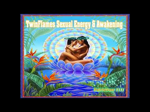 TwinFlame Sexual Energy & the Awaking