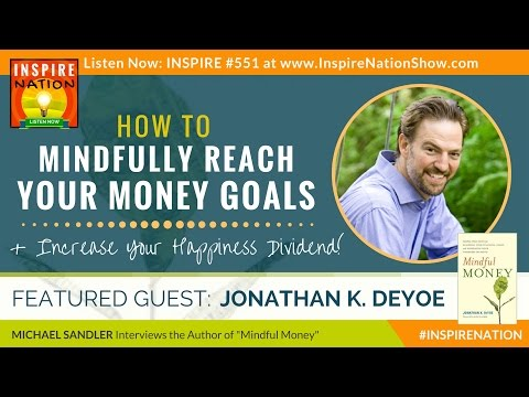 🌟JONATHAN DEYOE: Mindfully Reach Your Money Goals & Increase Your Happiness Dividend! Mindful Money
