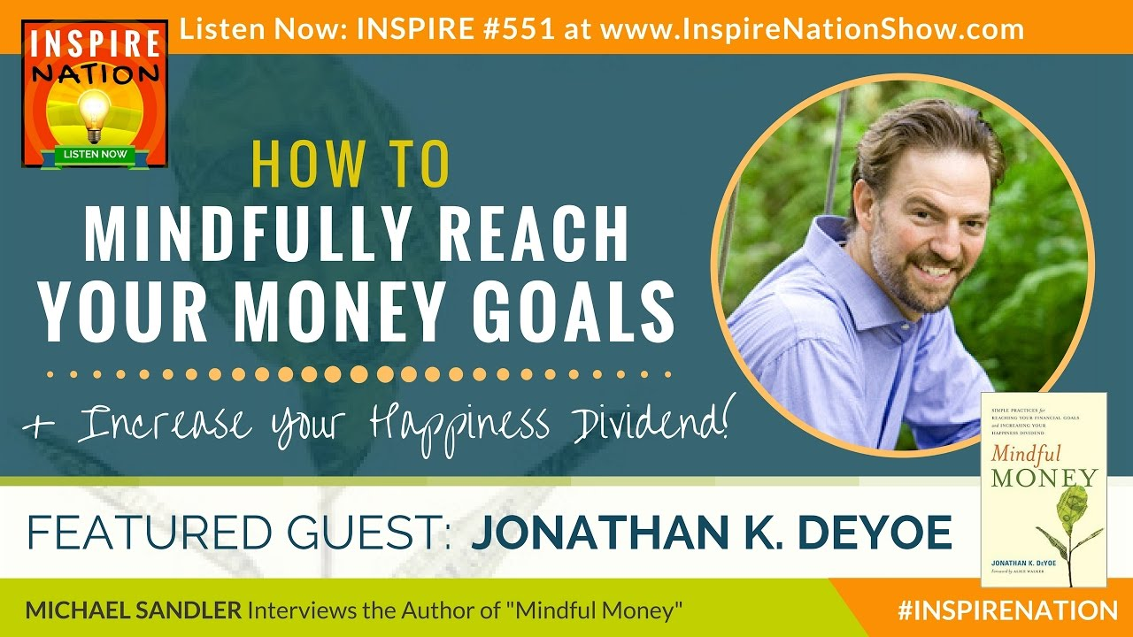JONATHAN DEYOE: Mindfully Reach Your Money Goals & Increase Your Happiness Dividend! Mindful ...