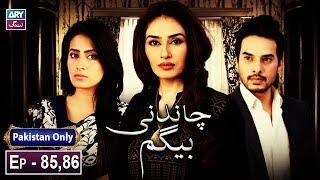 Chandni Begum Episode 85 & 86 - ARY Zindagi Drama