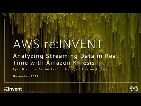 AWS re:Invent 2017: Analyzing Streaming Data in Real Time with Amazon Kinesis (ABD301)