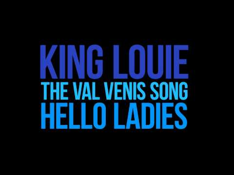 LYRICS King Louie - [I'm the man, little did they know]The Val Venis Song(Hello Ladies)