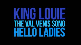 lyrics king louie i m the man little did they know the val venis song hello ladies