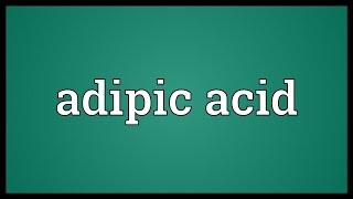 Adipic acid Meaning