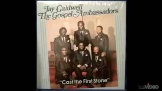 Jay Caldwell and the Gospel Ambassadors - Cast The First Stone LP version